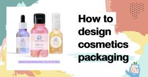ออกแบบบรรจุภัณฑ์อย่างไรให้โดนใจลูกค้า (How to design cosmetics packaging)